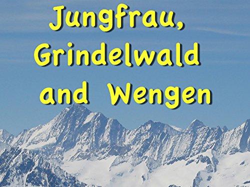 Interlaken: Jungfrau, Grindelwald and Wengen -
