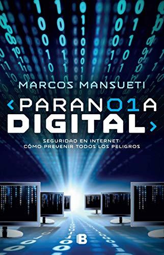 Paranoia digital: Seguridad en Internet: cómo prevenir todos los peligros por Marcos Mansueti