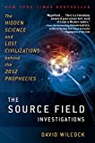 Image de The Source Field Investigations: The Hidden Science and Lost Civilizations Behind the 2012 Prophecies