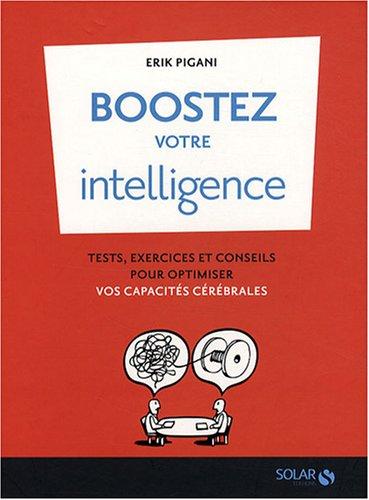 Boostez votre intelligence : Tests, exercices et conseils pour optimiser vos capacités cérébrales par Erik Pigani