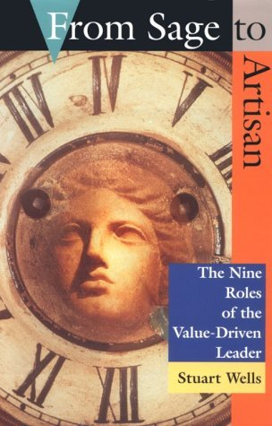 From Sage to Artisan: The Nine Roles of the Value-Driven Leader by Stuart Wells (1997-01-28) (Driven Roller)