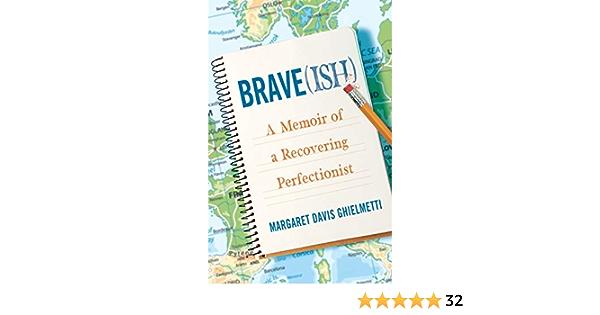 Brave Ish A Memoir Of A Recovering Perfectionist English Edition Ebook Ghielmetti Margaret Davis Kindle Shop