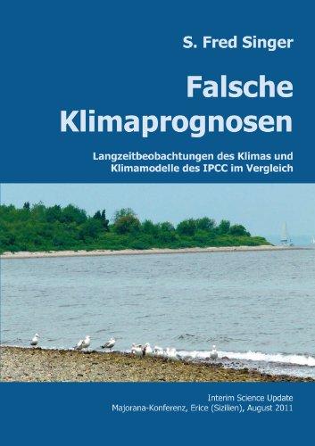 Download Falsche Klimaprognosen: Langzeitbeobachtungen des Klimas und Klimamodelle des IPCC im Vergleich