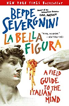 La Bella Figura: A Field Guide to the Italian Mind di [Severgnini, Beppe]
