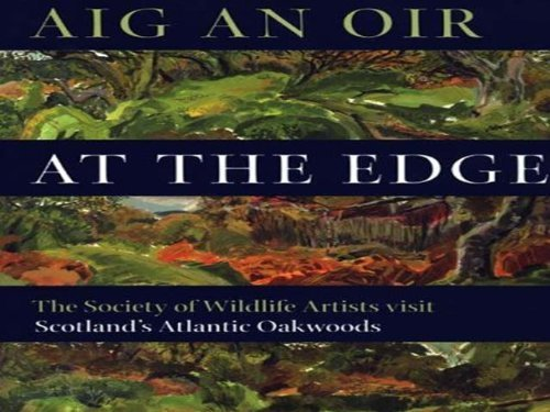 aig-an-oir-at-the-edge-the-society-of-wildlife-artists-visit-scotlands-atlantic-oakwoods-wildlife-ar