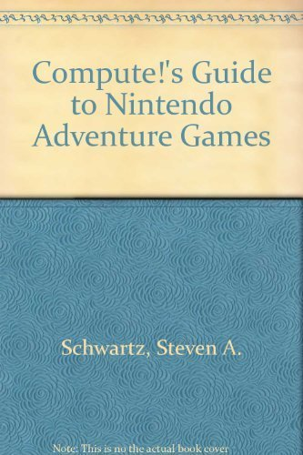 Compute's Guide to Nintendo Adventure Games by Schwartz, Steven A. (1991) Paperback