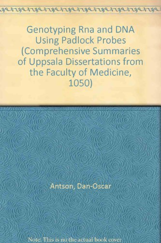 Genotyping Rna and DNA Using Padlock Probes (Comprehensive Summaries of Uppsala Dissertations from the Faculty of Medicine, 1050) por Dan-Oscar Antson