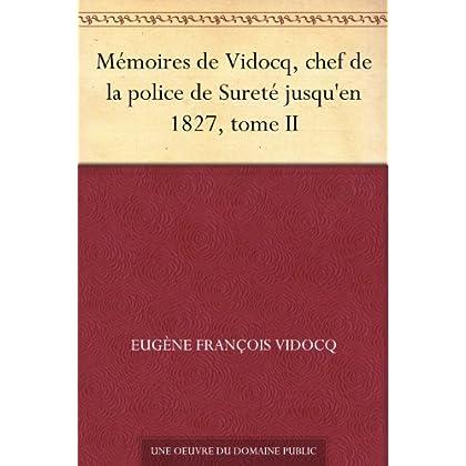 Mémoires de Vidocq, chef de la police de Sureté jusqu'en 1827, tome II