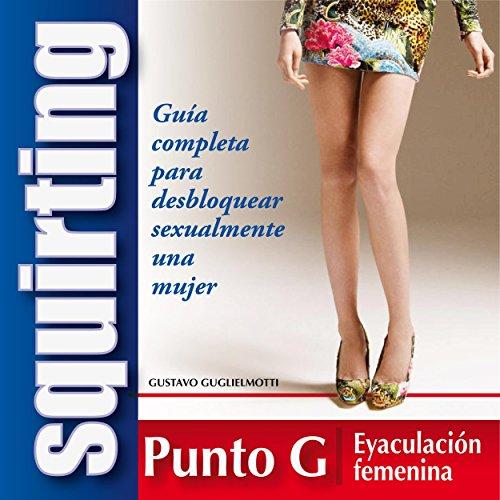 Squirt – Guía completa para desbloquear sexualmente una mujer por Gustavo Guglielmotti