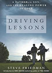 Driving Lessons: A Father, A Son, and the Healing Power of Golf by Steve Friedman (2011-05-10)