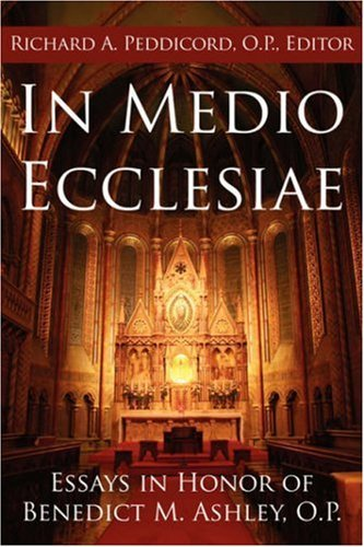 in-medio-ecclesiae-essays-in-honor-of-benedict-m-ashley-op-by-richard-a-peddicord-op-2007-02-23