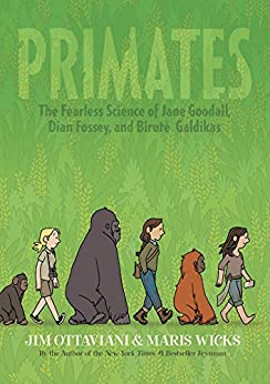 Primates: The Fearless Science of Jane Goodall, Dian Fossey, and Biruté Galdikas by [Ottaviani, Jim]