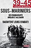 Sous-Mariniers: Des commandants anglais et allemand racontent leurs combats (39-45 Carnets de...