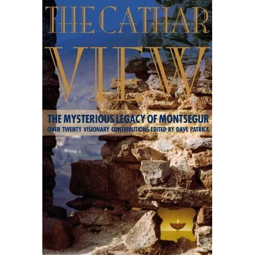 The Cathar View: The Mysterious Legacy of Montsgur: over twenty visionary contributions (The View series) by Unknown(2012-11-15)