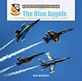 The Blue Angels: The Us Navy's Flight Demonstration Team, 1946 to the Present (Legends of Warfare: Aviation, Band 22)