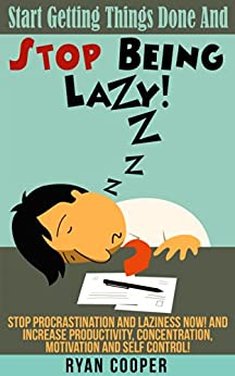Stop Being Lazy: Start Getting Things Done And Stop Being Lazy! - Stop Procrastination And Laziness NOW! And Increase Productivity, Concentration, Motivation ... Language, Self Confidence) (English Edition) von [Cooper, Ryan]