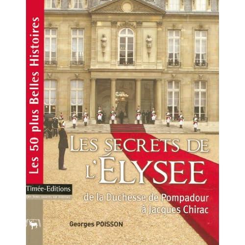 Les secrets de l'Elysée : De la Duchesse de Pompadour à Jacques Chirac