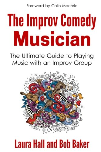 The Improv Comedy Musician: The Ultimate Guide to Playing Music with an Improv Group por Laura Hall