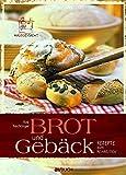 Brot und Gebäck: Rezepte zum Reinbeissen. Hausgemacht