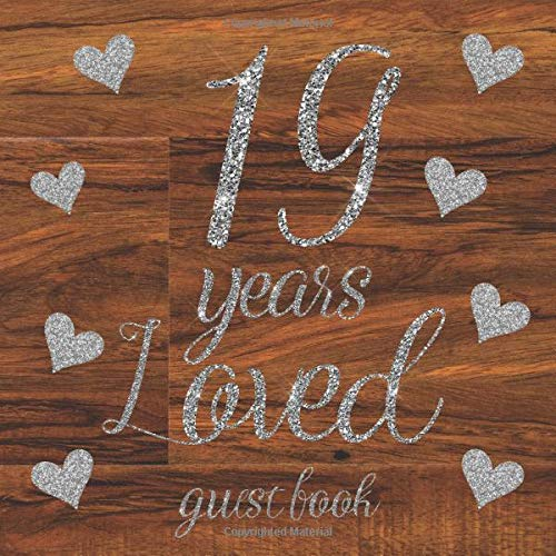 19 Years Loved Guest Book: Glitter Silver Hearts and Rustic Dark Wooden Wood Shabby Chic Vintage - Birthday Party Signing Message Book with Gift Log & ... Keepsake Present for Special Memories