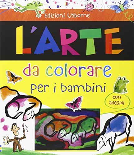 L'arte da colorare per i bambini. Con adesivi. Ediz. illustrata