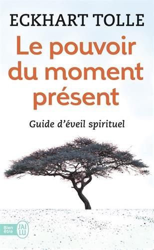 Le pouvoir du moment present: guide d'eveil spirituel (Bien Etre) par Eckhart Tolle