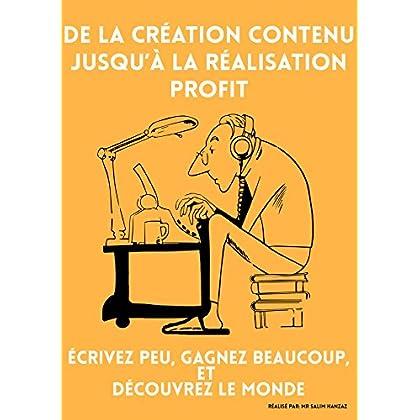 De la création contenu jusqu'à la réalisation profit: Écrivez peu, gagnez beaucoup, et découvrez le monde