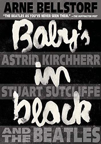 Baby's in Black: Astrid Kirchherr, Stuart Sutcliffe, and The Beatles by Arne Bellstorf (2014-02-04)