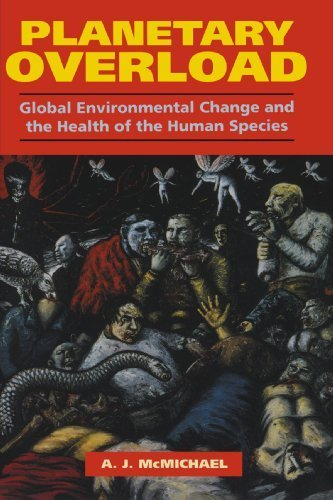 Planetary Overload: Global Environmental Change and the Health of the Human Species by Anthony J. McMichael (1993-11-26)