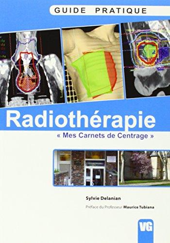 Guide pratique de radiothrapie : Mes carnets de centrage