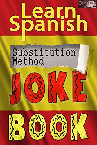 Learn Spanish Substitution Method Joke Book: (Bumper collection of diglot weave jokes, beginner, intermediate, advanced) (English Edition)