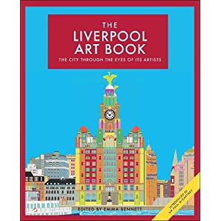 The Liverpool Art Book: The City Through the Eyes of its Artists (The city seen through the eyes of its artists)