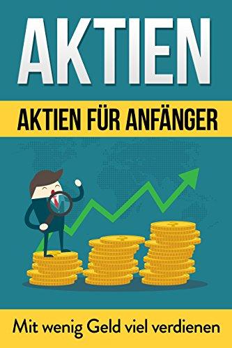 Aktien: Aktien für Anfänger: Mit wenig Geld viel verdienen