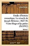 Telecharger Livres Etudes d histoire romantique Le cenacle de Joseph Delorme 1827 1830 Victor Hugo et les poetes (PDF,EPUB,MOBI) gratuits en Francaise