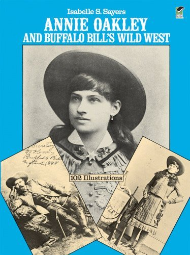 Annie Oakley and Buffalo Bill's Wild West: Written by Isabelle S. Sayers, 1981 Edition, Publisher: Dover Publications Inc. [Paperback]