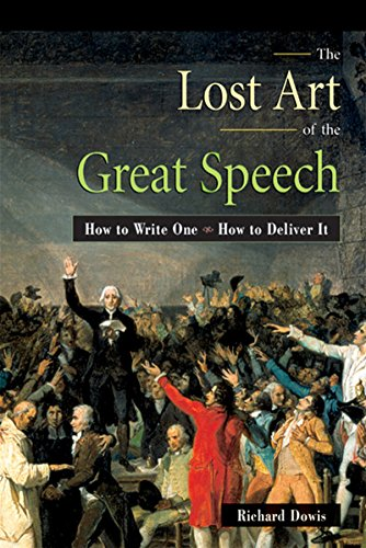 The Lost Art of the Great Speech: How to Write One--How to Deliver It di Richard Dowis