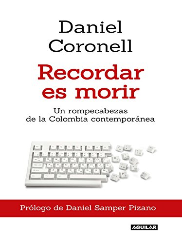 Recordar es morir por Daniel Alfonso Coronell Castañeda