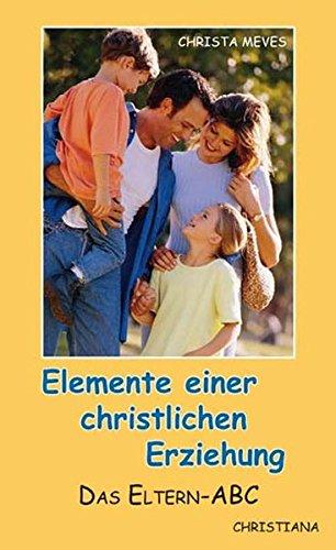 Elemente einer christlichen Erziehung: Das Eltern-ABC
