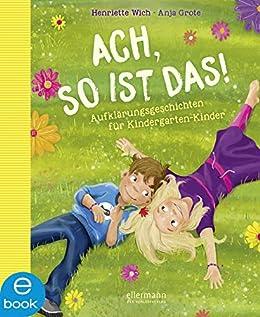 Ach so ist das!: Aufklärungsgeschichten für Kindergarten-Kinder ...