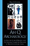 Ah Q Archaeology: Lu Xun, Ah Q, Ah Q Progeny, and the National Character Discourse in Twentieth Century China (English Edition)