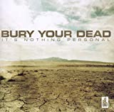 Songtexte von Bury Your Dead - It's Nothing Personal