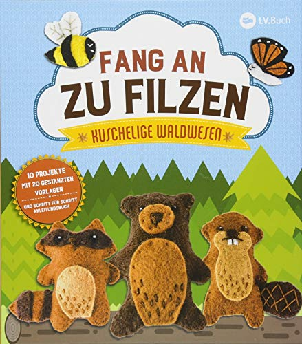 Fang an zu filzen: Kuschelige Wald-Wesen: 20 Projekte mit 10 gestanzten Vorlagen und Schritt für Schritt Anleitungsbuch.