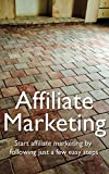Affiliate Marketing: Start affiliate marketing by following just a few easy steps (English Edition)