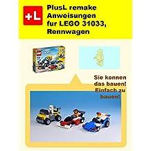 PlusL remake Anweisungen fur LEGO 31033,Rennwagen: Sie konnen die Rennwagen aus Ihren eigenen Steinen zu bauen! (German Edition)