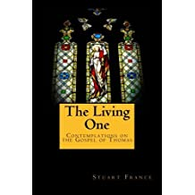 The Living One: Contemplations on the Gospel of Thomas by Stuart France (2013-10-17)