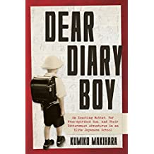 Dear Diary Boy: An Exacting Mother, her Free-spirited Son, and Their Bittersweet Adventures in an Elite Japanese School (English Edition)