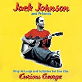 Sings-a-Long and Lullabies for the Film Curious George - Jack Johnson and Friends by Jack Johnson and Friends (2007-08-03) -