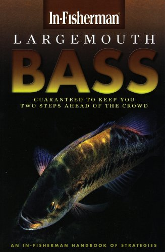 Largemouth Bass: Guaranteed to Keep You Two Steps Ahead of the Crowd (In-Fisherman Handbook of Strategies)
