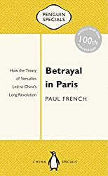 Betrayal in Paris: How the Treaty of Versailles Led to China's Long Revolution (Penguin Specials)