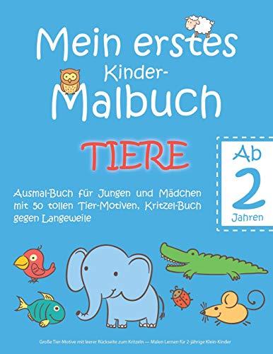 Mein erstes Kinder-Malbuch TIERE  - Ab 2 Jahren - Ausmal-Buch für Jungen und Mädchen mit 50 tollen Tier-Motiven, Kritzel-Buch gegen Langeweile: Große ... - Malen Lernen für 2-jährige Klein-Kinder